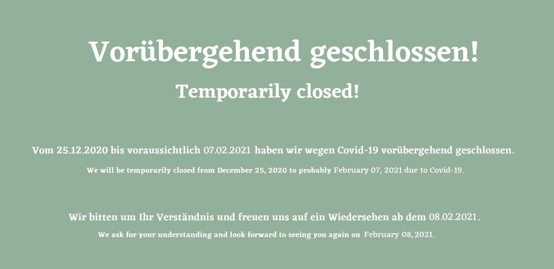 Vorübergehend bis 07.02.2021 geschlossen. Closed until February 7, 2021.
